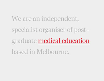 We are an independent, specialist organiser of post-graduate medical education based in Melbourne.